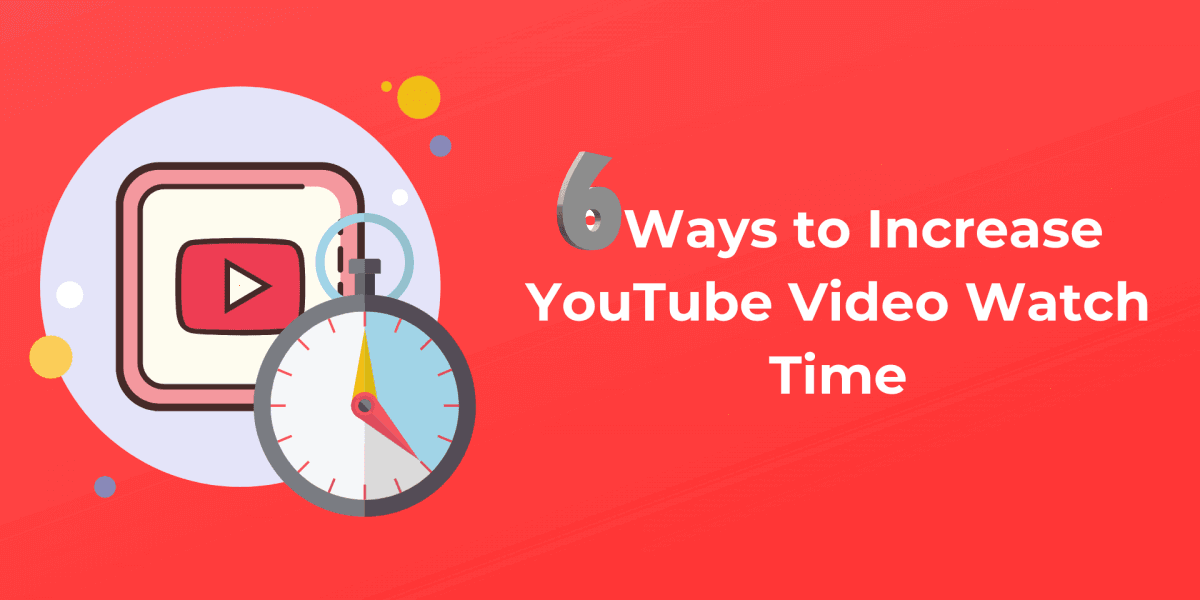 6-fastest-way-to-increase-youtube-video-watch-time